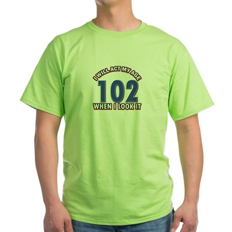 Will act 102 when i feel it Green T-Shirt