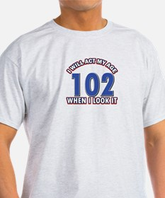 Will act 102 when i feel it T-Shirt