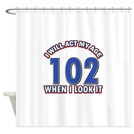 Will act 102 when i feel it Shower Curtain