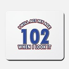 Will act 102 when i feel it Mousepad