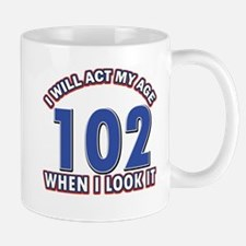 Will act 102 when i feel it Mug