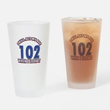 Will act 102 when i feel it Drinking Glass