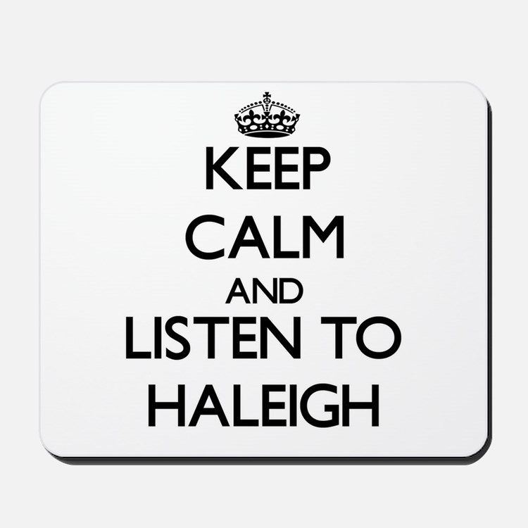 Keep Calm and listen to Haleigh Mousepad