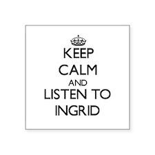 Keep Calm and listen to Ingrid Sticker