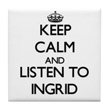 Keep Calm and listen to Ingrid Tile Coaster