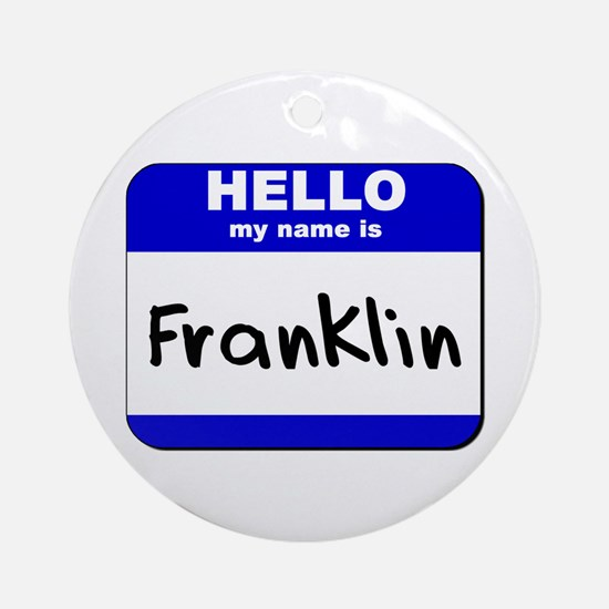 hello my name is franklin  Ornament (Round)