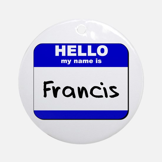 hello my name is francis  Ornament (Round)
