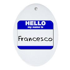 hello my name is francesco  Oval Ornament