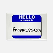 hello my name is francesca Rectangle Magnet