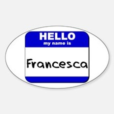 hello my name is francesca Oval Decal
