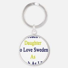 I'll Teach My Daughter To Love Swed Round Keychain