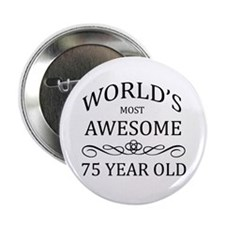 "World's Most Awesome 75 Year Old 2.25"" Button (10"