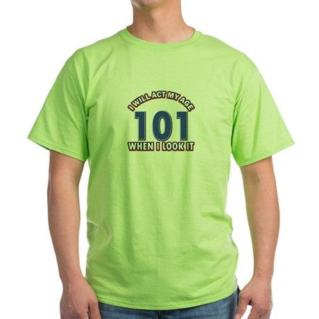 Will act 101 when i feel it Green T-Shirt