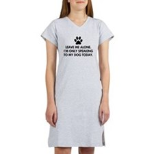 Leave me alone today dog Women's Nightshirt