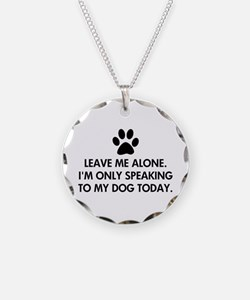 Leave me alone today dog Necklace