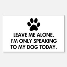 Leave me alone today dog Decal