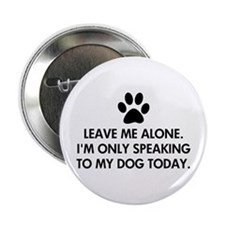"Leave me alone today dog 2.25"" Button"