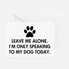 Leave me alone today dog Greeting Card