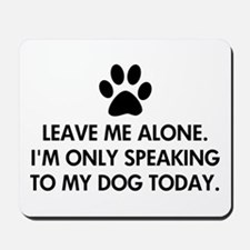 Leave me alone today dog Mousepad