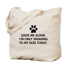 Leave me alone today dog Tote Bag
