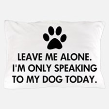Leave me alone today dog Pillow Case