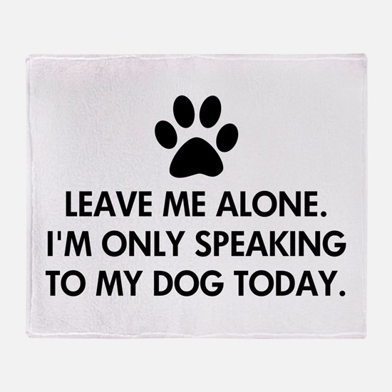Leave me alone today dog Throw Blanket