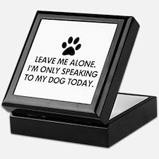 Leave me alone today dog Keepsake Box