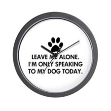 Leave me alone today dog Wall Clock