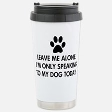 Leave me alone today dog Stainless Steel Travel Mu