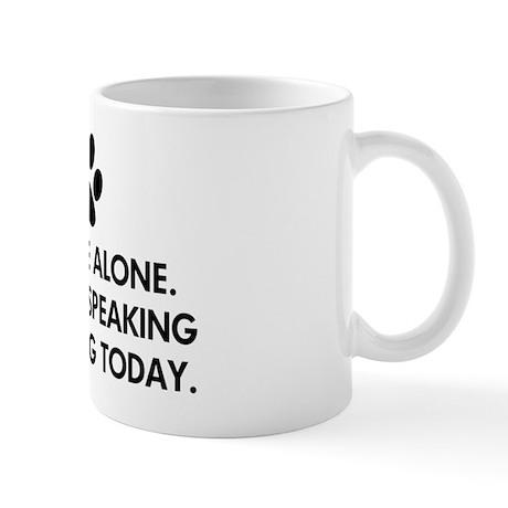 Leave me alone today dog Mug