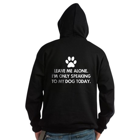 Leave me alone today dog Hoodie (dark)