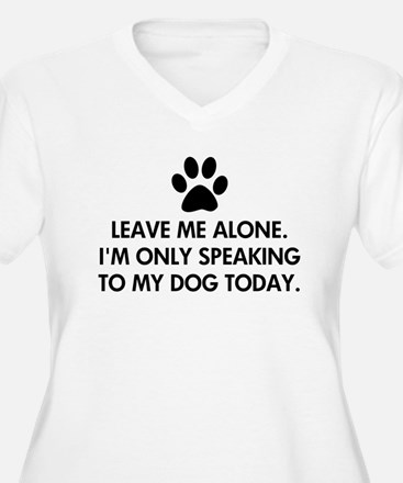 Leave me alone today dog T-Shirt