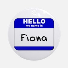 hello my name is fiona  Ornament (Round)