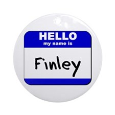 hello my name is finley  Ornament (Round)