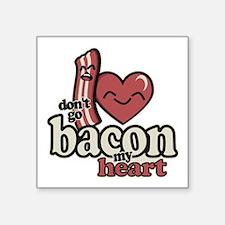 Dont Go Bacon My Heart Sticker