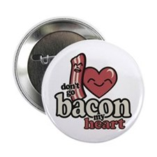 "Dont Go Bacon My Heart 2.25"" Button"