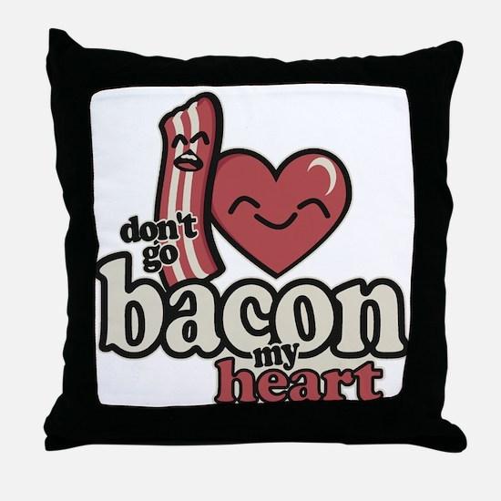 Dont Go Bacon My Heart Throw Pillow