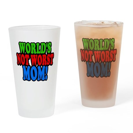 Worlds Not Worst Mom Drinking Glass