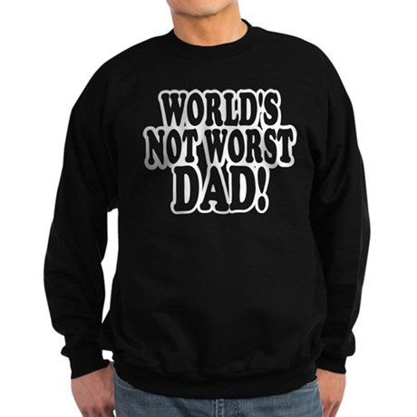 Worlds Not Worst Dad Sweatshirt