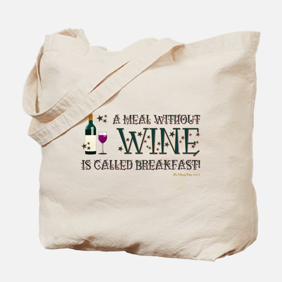 A MEAL WITHOUT WINE... Tote Bag