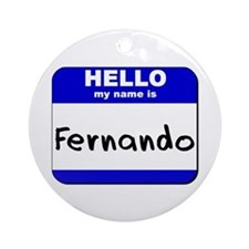 hello my name is fernando  Ornament (Round)