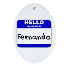 hello my name is fernando  Oval Ornament