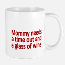 Mommy needs a time out and a glass of wine Mugs