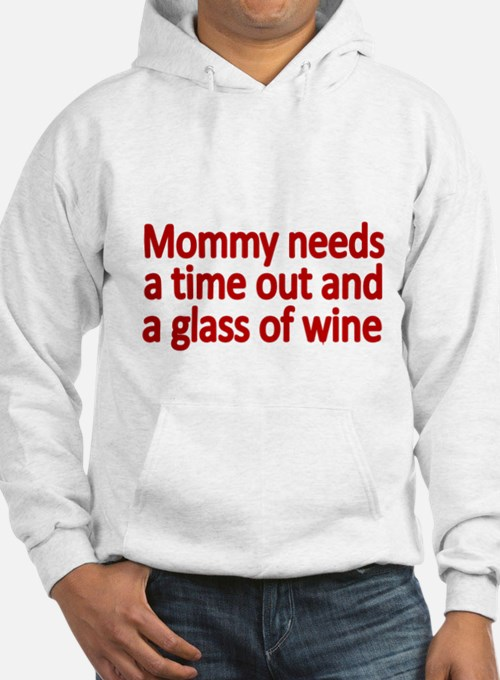 Mommy needs a time out and a glass of wine Hoodie