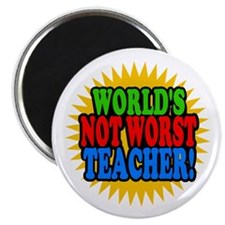 Worlds Not Worst Teacher Magnets