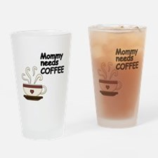 Mommy needs COFFEE Drinking Glass
