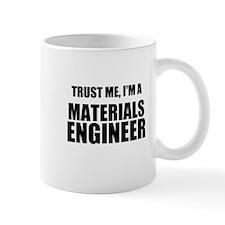 Trust Me, Im A Materials Engineer Mugs