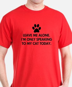 Leave me alone today cat T-Shirt
