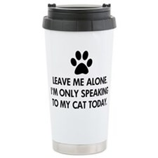 Leave me alone today cat Travel Mug