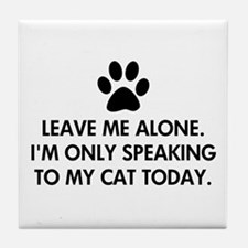 Leave me alone today cat Tile Coaster